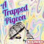 アルバム/A Trapped Pigeon/Rikinish