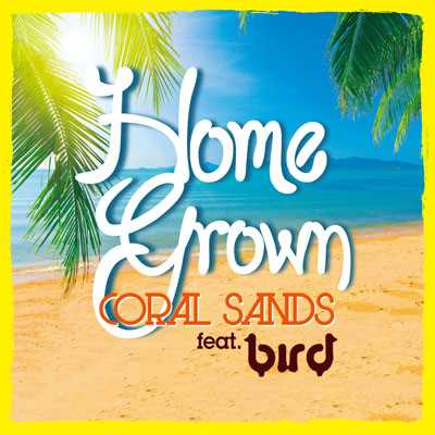 着うた®/Coral Sands feat. bird/HOME GROWN