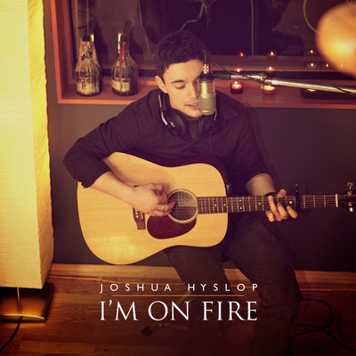 シングル/I'm on Fire/Joshua Hyslop