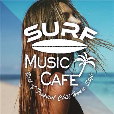 アルバム/Surf Music Cafe〜Best of Tropical Chill House Style/Cafe lounge resort