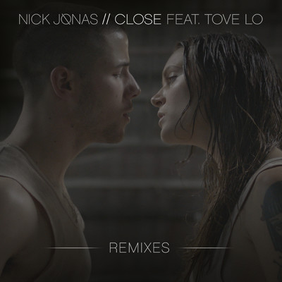 シングル/Close (featuring Tove Lo/Dan E Radio Edit)/Nick Jonas