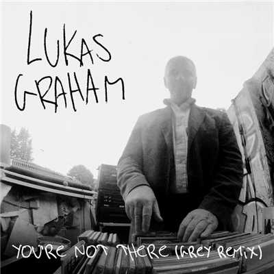 シングル/You're Not There (Grey Remix)/Lukas Graham