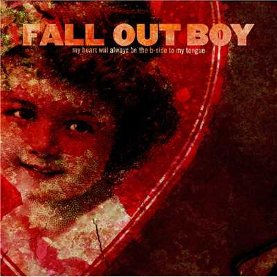 アルバム/My Heart Will Always Be The B-Side To My Tongue/Fall Out Boy