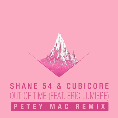 シングル/Out of Time (feat. Eric Lumiere) [Petey Mac Remix]/Shane 54 & Cubicore