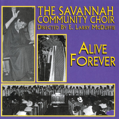 Alive Forever (Live At The Connor's Temple, Savannah, Georgia/1979)/The Savannah Community Choir