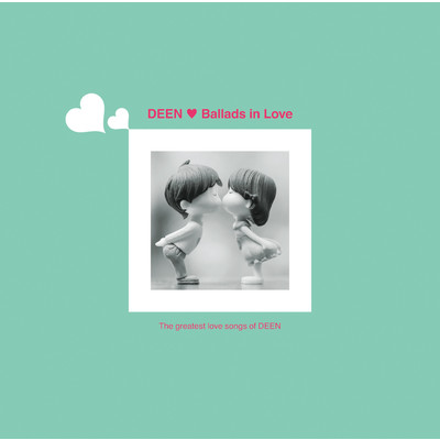 Ballads in Love 〜The greatest love songs of DEEN〜/DEEN