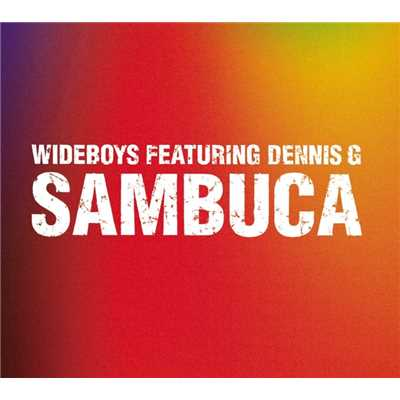 シングル/Sambuca - Original Mix (Radio Edit)/Wideboys Feat: Dennis G