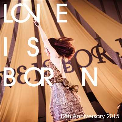 LOVE IS BORN 〜12th Anniversary 2015〜/大塚 愛