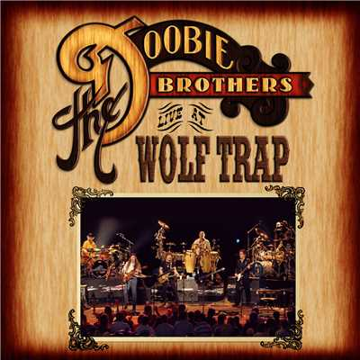 アルバム/Live At Wolf Trap (Live At Wolf Trap National Park For The Performing Arts, Vienna, Virginia/2004)/The Doobie Brothers
