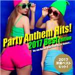 アルバム/2017年洋楽総ざらい!Party Anthem Hits! 2017 Best Edition/Various Artists