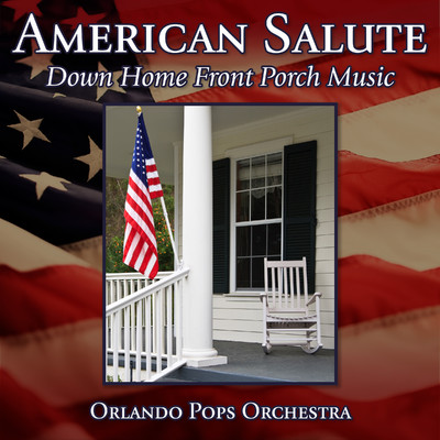 American Salute: Down Home Front Porch Music/Orlando Pops Orchestra