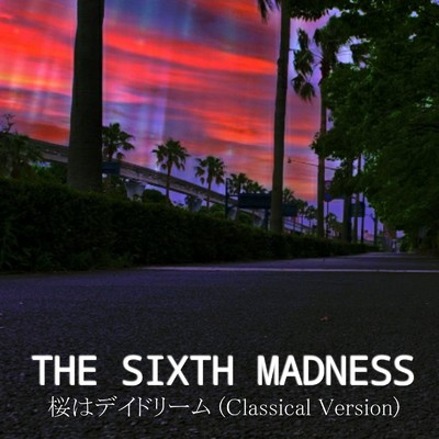 シングル/桜はデイドリーム (Classical Version) [feat. 麻生浩樹 & DJ SAIJI]/THE SIXTH MADNESS