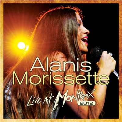 アルバム/Live At Montreux 2012 (Live At The Montreux Jazz Festival, Montreux,Switzerland / 2012)/Alanis Morissette