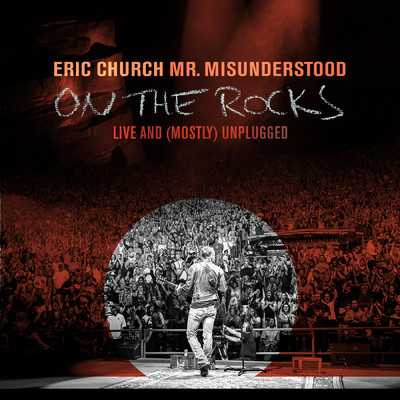 アルバム/Mr. Misunderstood On The Rocks: Live & (Mostly) Unplugged/Eric Church