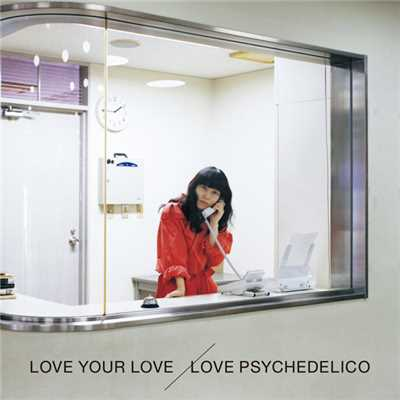 アルバム/LOVE YOUR LOVE/LOVE PSYCHEDELICO
