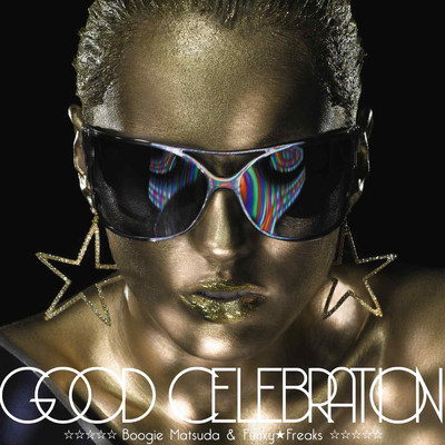 GOOD CELEBRATION (with 青山テルマ 、 MCU、TAKE、一十三十一、Full Of Harmony & VOICE)/BOOGIE MATSUDA & FUNKY★FREAKS