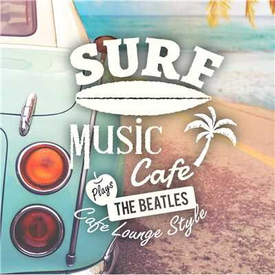 アルバム/Surf Music Cafe 〜 Plays The Beatles Cafe lounge Style/Cafe lounge resort