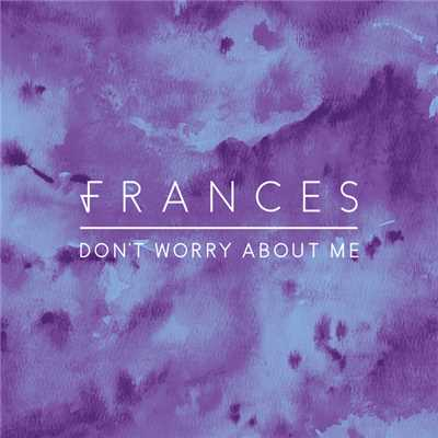 アルバム/Don't Worry About Me (Remixes)/Frances