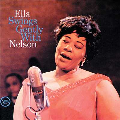 アルバム/Ella Swings Gently With Nelson/Ella Fitzgerald
