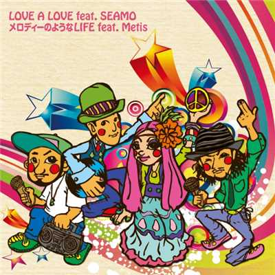 LOVE A LOVE feat.SEAMO / メロディーのようなLIFE feat.Metis/MEGARYU