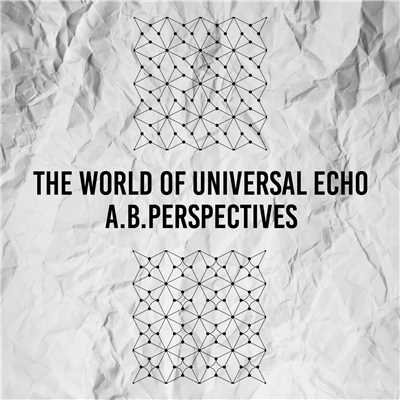 アルバム/The World Of Universal Echo/A.B.Perspectives