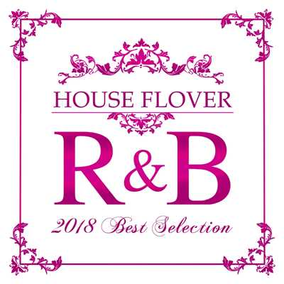 アルバム/HOUSE FLAVOR R&B 2018 BEST SELECTION/Various Artists