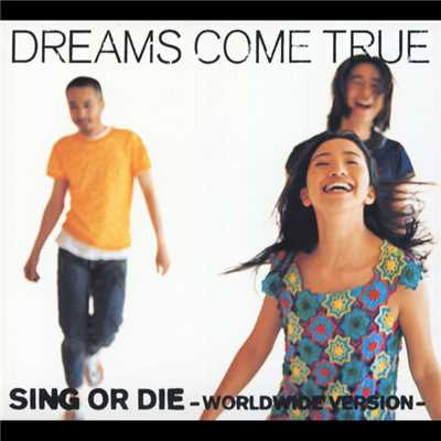 アルバム/SING OR DIE (WORLDWIDE VERSION)/DREAMS COME TRUE