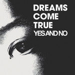 シングル/YES AND NO/DREAMS COME TRUE