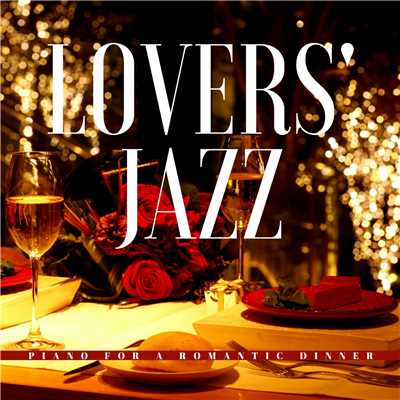 アルバム/Lovers' Jazz: Romantic Dinner Date Piano/Relaxing Piano Crew