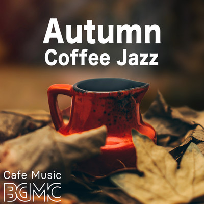 アルバム/Autumn Coffee Jazz/Cafe Music BGM channel