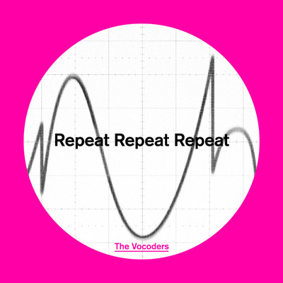 Repeat Repeat Repeat/The Vocoders