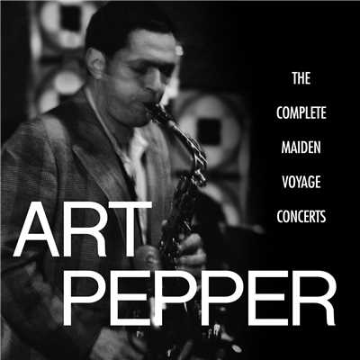 アルバム/The Complete Maiden Voyage Concerts (Live / Los Angeles, CA)/Art Pepper