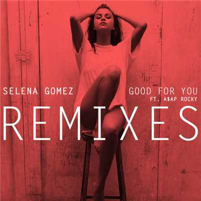 アルバム/Good For You (featuring A$AP Rocky/Remixes)/Selena Gomez