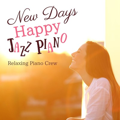 アルバム/New Days Happy Jazz Piano/Relaxing Piano Crew