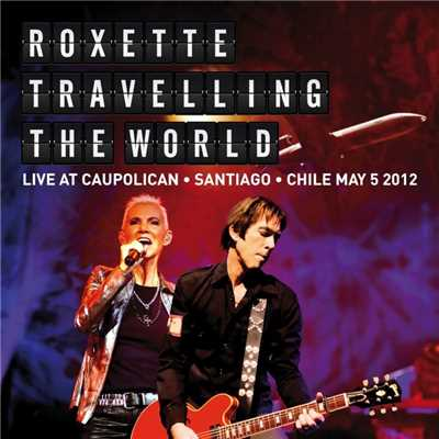 アルバム/Travelling The World Live at Caupolican, Santiago, Chile May 5, 2012/Roxette