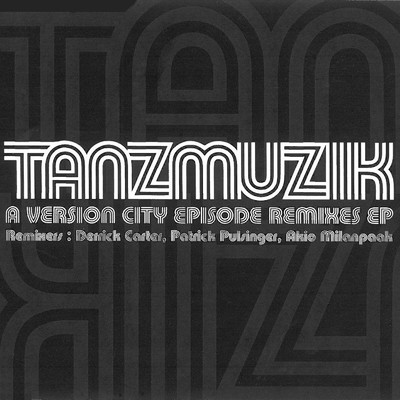 シングル/A VERSION CITY EPISODE (Patrick Pulsinger Mix)/TANZMUZIK