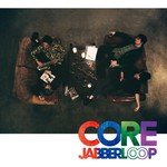 アルバム/CORE/JABBERLOOP