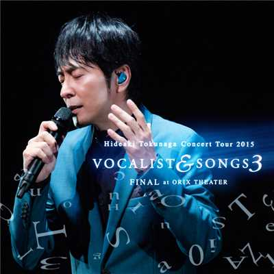 アルバム/Concert Tour 2015 VOCALIST & SONGS 3 FINAL at ORIX THEATER/徳永英明