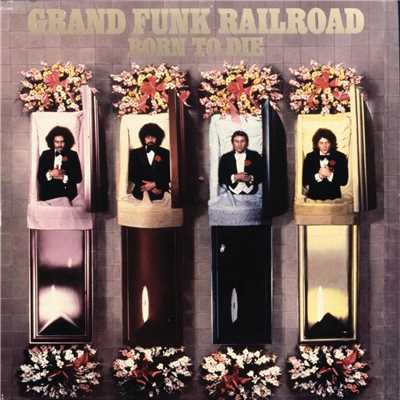アルバム/Born To Die (Remastered)/Grand Funk Railroad
