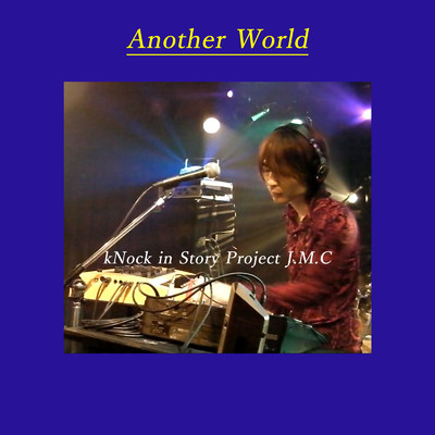 Another World/kNock in Story Project J.M.C