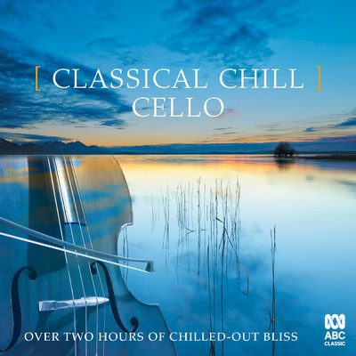 アルバム/Classical Chill: Cello/Various Artists