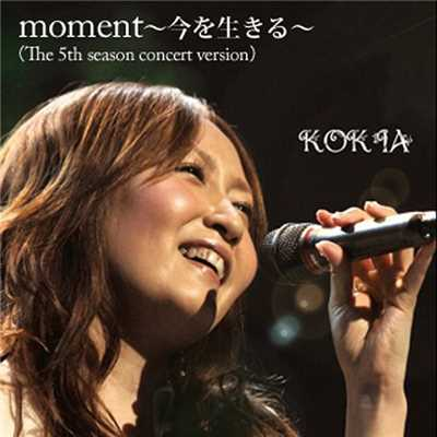 着うた®/moment 〜今を生きる〜(The 5th season concert version)/KOKIA