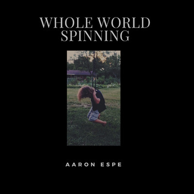 Whole World Spinning/Aaron Espe