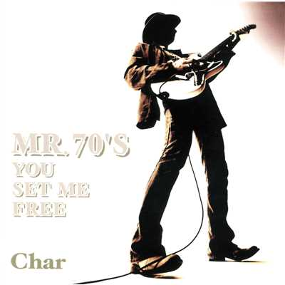 アルバム/MR.70'S YOU SET ME FREE/Char