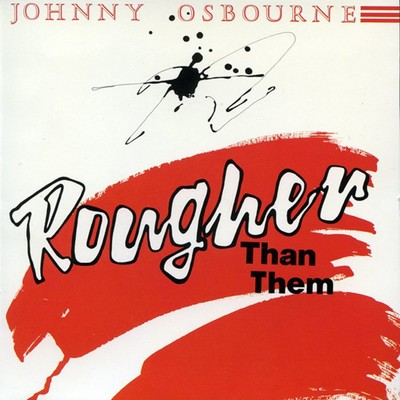 シングル/Rougher Than Them/Johnny Osbourne