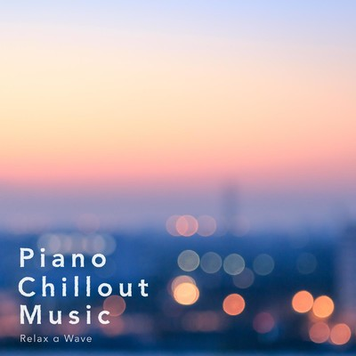 ハイレゾアルバム/Piano Chillout Music/Relax α Wave