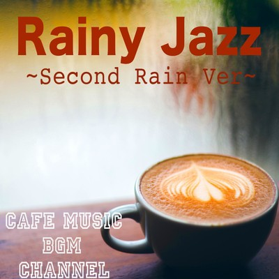 アルバム/Rainy Jazz 〜Second Rain Ver〜/Cafe Music BGM channel