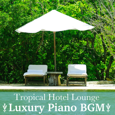 Tropical Hotel Lounge - Luxury Piano BGM/Relaxing Piano Crew