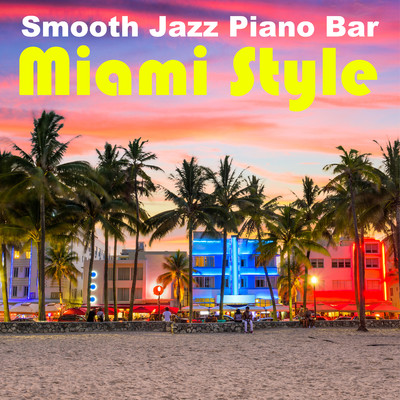 アルバム/Smooth Jazz Piano Bar: Miami Style/Relaxing Piano Crew