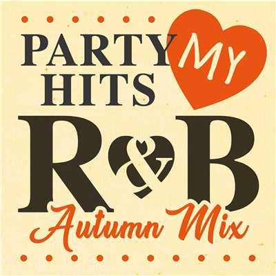 アルバム/PARTY HITS MY R&B Autumn mix/PARTY HITS PROJECT